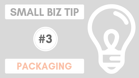 Small Biz Tip #3 – Packaging