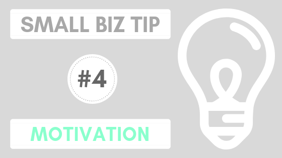 Small Biz Tip #4 – Staying Motivated with a Small Business