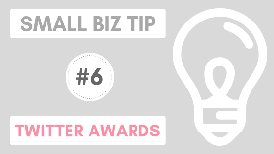 Small Biz Tip #6 – Twitter Awards