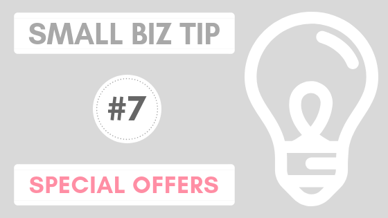 Small Biz Tip #7 – Special Offers