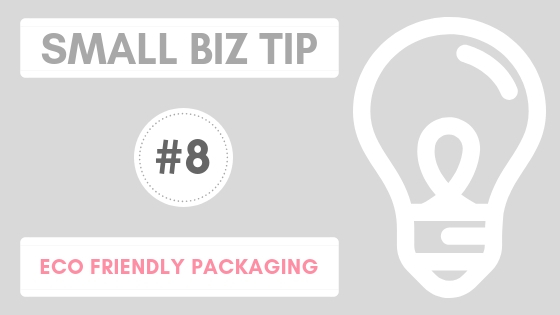 Small Biz Tip #8 – Ways to make your Packaging more Eco-Friendly
